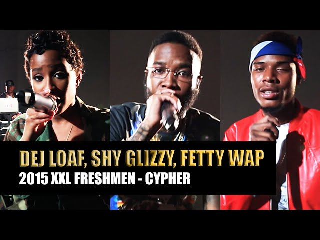 XXL Freshmen 2015 Cypher - Part 3 - DeJ Loaf, Fetty Wap & Shy Glizzy